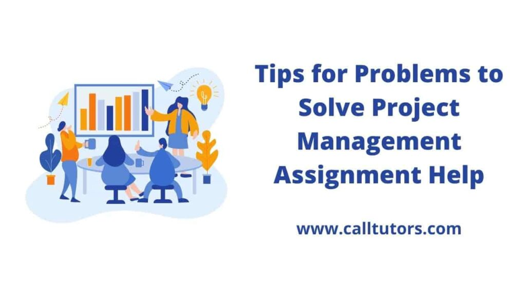 Best Tips for Problems to Solve the Project Management Assignment Help